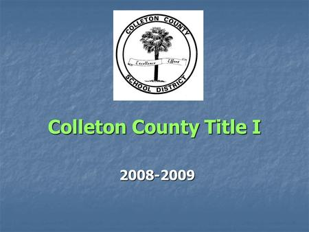 Colleton County Title I 2008-2009. No Child Left Behind Parent-friendly legislation Title I funding is tied to the legislation Funding is based on a Needs.