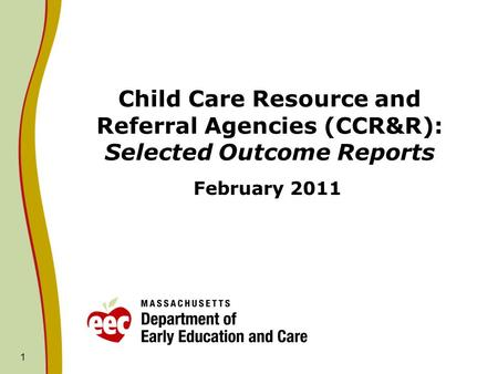 Child Care Resource and Referral Agencies (CCR&R): Selected Outcome Reports February 2011 1.