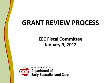 1 GRANT REVIEW PROCESS EEC Fiscal Committee January 9, 2012.