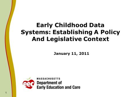 1 Early Childhood Data Systems: Establishing A Policy And Legislative Context January 11, 2011.