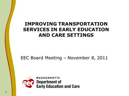 1 IMPROVING TRANSPORTATION SERVICES IN EARLY EDUCATION AND CARE SETTINGS EEC Board Meeting – November 8, 2011.