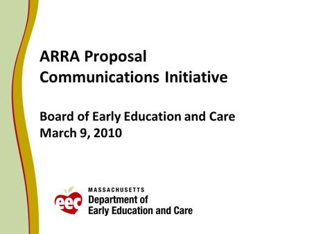 ARRA Proposal Communications Initiative Board of Early Education and Care March 9, 2010.