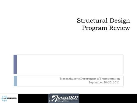 Structural Design Program Review Massachusetts Department of Transportation September 20-23, 2011.