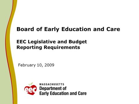 Board of Early Education and Care EEC Legislative and Budget Reporting Requirements February 10, 2009.