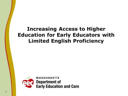 1 Increasing Access to Higher Education for Early Educators with Limited English Proficiency.