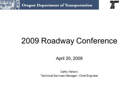 2009 Roadway Conference April 20, 2009 Cathy Nelson, Technical Services Manager / Chief Engineer.