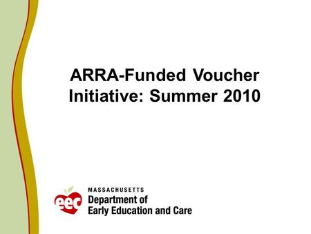 ARRA-Funded Voucher Initiative: Summer 2010. 2 Summer Only Voucher Extension Proposal Extend the period for using the $2.25 million of CCDBG ARRA Funds.
