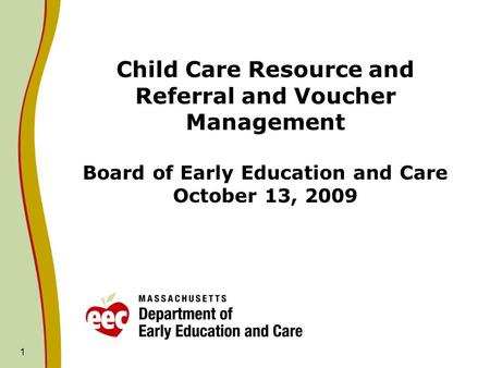 Child Care Resource and Referral and Voucher Management Board of Early Education and Care October 13, 2009 1.