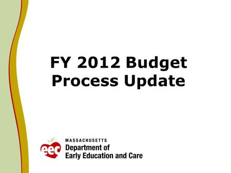 FY 2012 Budget Process Update. House FY12 EEC Recommendation On April 28, 2011 the House engrossed H.3400, the FY2012 budget totaling $30.5B. The House.