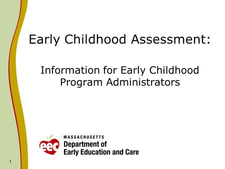 1 Early Childhood Assessment: Information for Early Childhood Program Administrators.