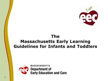 1 The Massachusetts Early Learning Guidelines for Infants and Toddlers.
