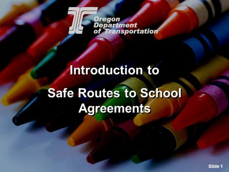Slide 1 Introduction to Safe Routes to School Agreements Introduction to Safe Routes to School Agreements.