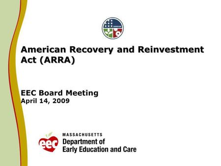 American Recovery and Reinvestment Act (ARRA) American Recovery and Reinvestment Act (ARRA) EEC Board Meeting April 14, 2009.