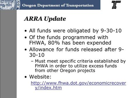 ARRA Update All funds were obligated by 9-30-10 Of the funds programmed with FHWA, 80% has been expended Allowance for funds released after 9- 30-10 –Must.