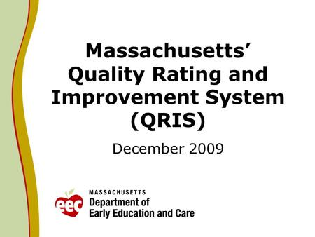 Massachusetts Quality Rating and Improvement System (QRIS) December 2009.