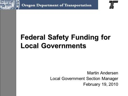 Federal Safety Funding for Local Governments Martin Andersen Local Government Section Manager February 19, 2010.