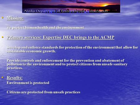 Mission: Mission: To protect human health and the environment Primary services: Expertise DEC brings to the ACMP Primary services: Expertise DEC brings.