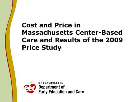 Cost and Price in Massachusetts Center-Based Care and Results of the 2009 Price Study.