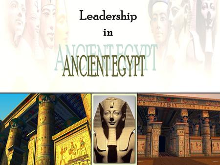 Leadership in ANCIENT EGYPT.