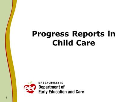 1 Progress Reports in Child Care. 2 Why Progress Reports? Support communication with parents Help with program planning Support transitions to new programs.