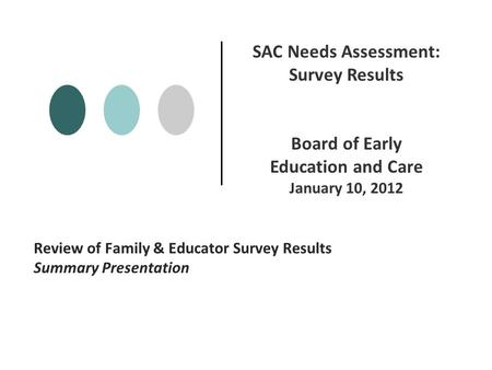 Review of Family & Educator Survey Results Summary Presentation SAC Needs Assessment: Survey Results Board of Early Education and Care January 10, 2012.