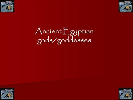 Ancient Egyptian gods/goddesses