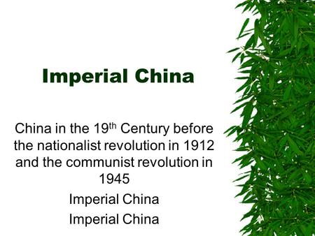 Imperial China China in the 19 th Century before the nationalist revolution in 1912 and the communist revolution in 1945 Imperial China.