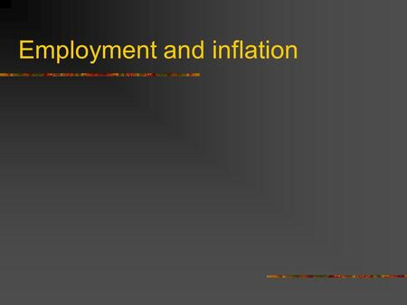Employment and inflation. Inflation Money is like everything else: the more there is of it the less value it has So if there is a lot of money in an economic.