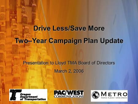 Travel Options Marketing Campaign Changing Travel Behavior, One Trip at a Time Because it matters Summit Meeting - August 22, 2005 Drive Less/Save More.