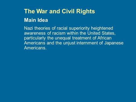 The War and Civil Rights Nazi theories of racial superiority heightened awareness of racism within the United States, particularly the unequal treatment.