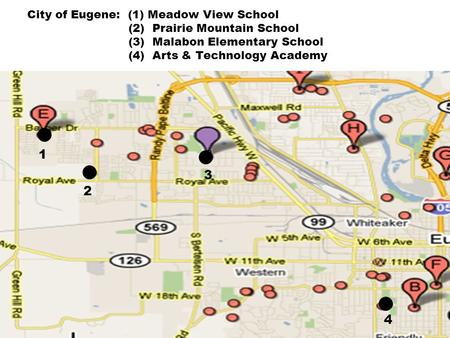 City of Eugene: (1) Meadow View School (2) Prairie Mountain School (3) Malabon Elementary School (4) Arts & Technology Academy 3 1 2 3 4.