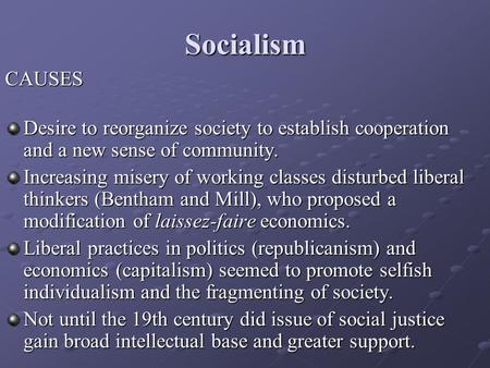 Socialism CAUSES Desire to reorganize society to establish cooperation and a new sense of community. Increasing misery of working classes disturbed liberal.