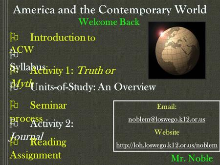America and the Contemporary World Welcome Back O Introduction to ACW O Syllabus O Activity 1: Truth or Myth O Units-of-Study: An Overview O Seminar process.