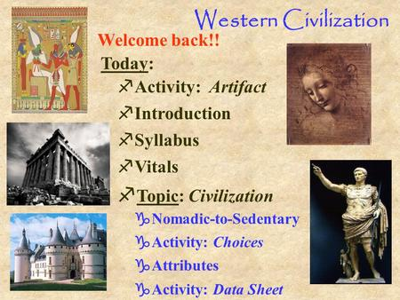 Western Civilization fTopic: Civilization Welcome back!! Today: