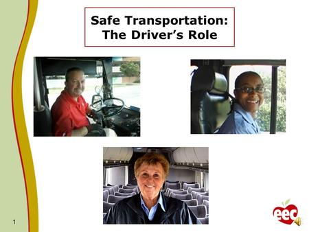 1 Safe Transportation: The Drivers Role Maintain your license…. 2.