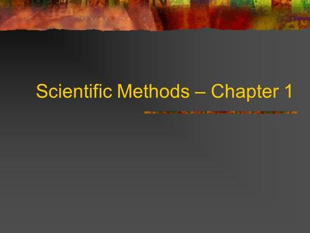 Scientific Methods – Chapter 1. A little confusing!