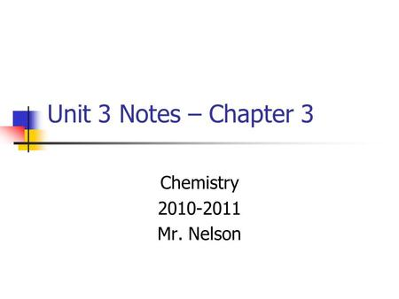 Unit 3 Notes – Chapter 3 Chemistry 2010-2011 Mr. Nelson.