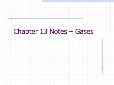 Chapter 13 Notes – Gases.
