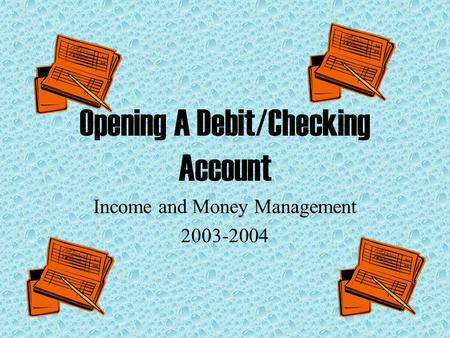Opening A Debit/Checking Account Income and Money Management 2003-2004.