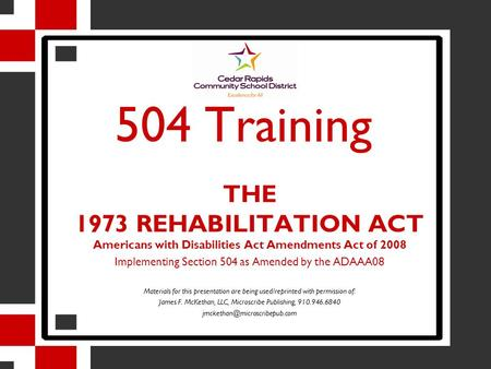 504 Training THE 1973 REHABILITATION ACT Americans with Disabilities Act Amendments Act of 2008 Implementing Section 504 as Amended by the ADAAA08 Materials.