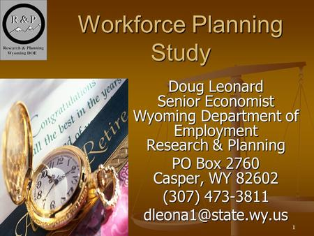 1 Workforce Planning Study Doug Leonard Senior Economist Wyoming Department of Employment Research & Planning PO Box 2760 Casper, WY 82602 (307) 473-3811.