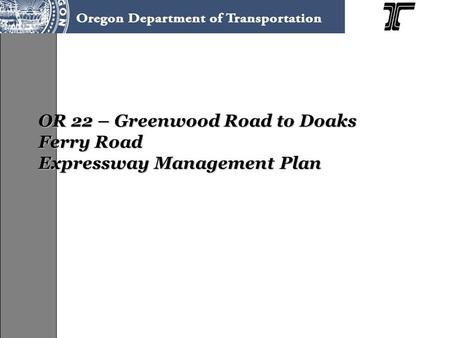 OR 22 – Greenwood Road to Doaks Ferry Road Expressway Management Plan.