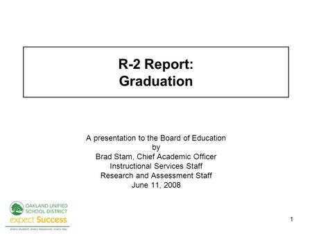 1 R-2 Report: Graduation A presentation to the Board of Education by Brad Stam, Chief Academic Officer Instructional Services Staff Research and Assessment.