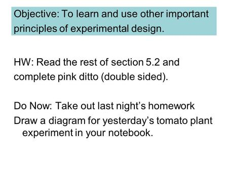 Objective: To learn and use other important principles of experimental design. HW: Read the rest of section 5.2 and complete pink ditto (double sided).