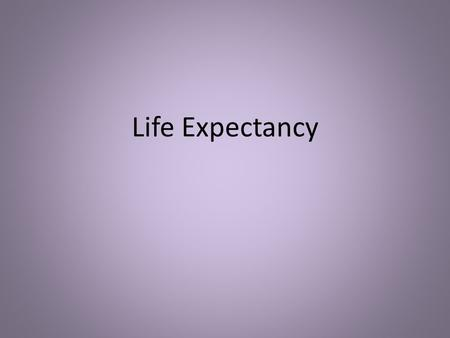 Life Expectancy. Defined as… The average length of survival of a living thing Great Variations in Life Expectancy Many are caused by differences in Public.