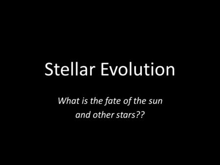 What is the fate of the sun and other stars??