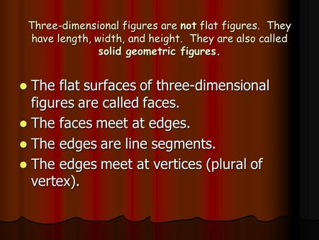 The flat surfaces of three-dimensional figures are called faces.