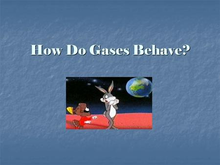 How Do Gases Behave?.