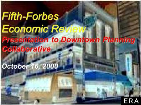 Fifth-Forbes Economic Review Presentation to Downtown Planning Collaborative Fifth-Forbes Economic Review Presentation to Downtown Planning Collaborative.