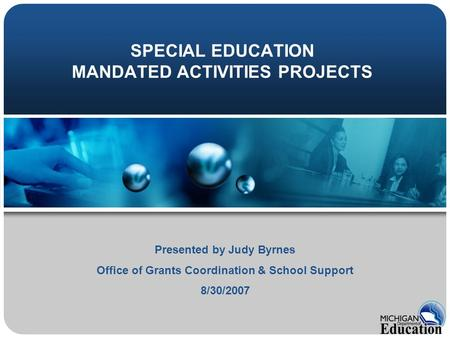 SPECIAL EDUCATION MANDATED ACTIVITIES PROJECTS Presented by Judy Byrnes Office of Grants Coordination & School Support 8/30/2007.